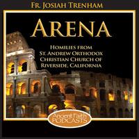 The Arena - Fr. Josiah Trenham